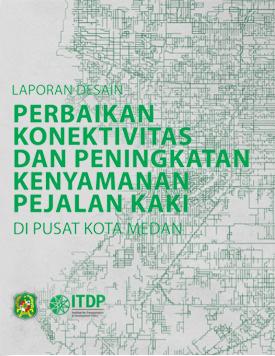 Laporan Desain Perbaikan Konektivitas dan Peningkatan Kenyamanan Pejalan Kaki di Pusat Kota Medan